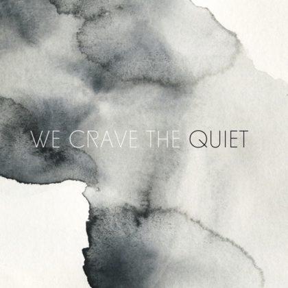 We Crave The Quiet (NL)